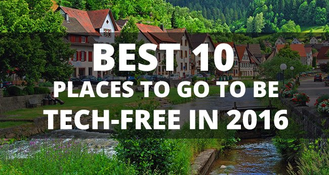 The 10 Best Tech-Free Places to go in 2016