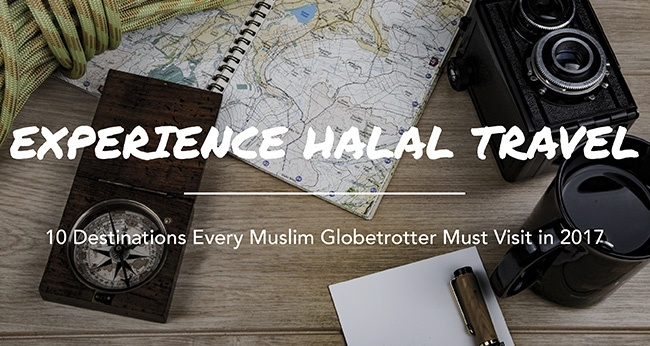 Experience Halal Travel - 10 Destinations Every Muslim Globetrotter Must Visit in 2017