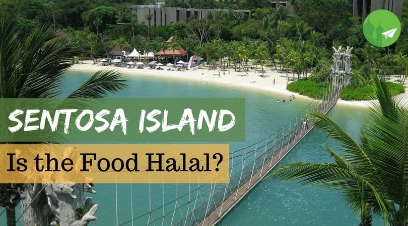 Sentosa Island Singapore Is The Food Halal Halaltrip