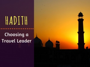 HADITH | Choosing a leader when setting out on a journey