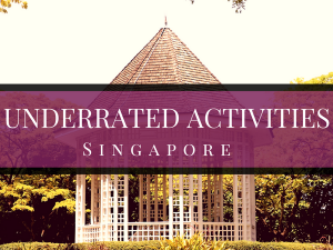 15 Underrated Activities in Singapore