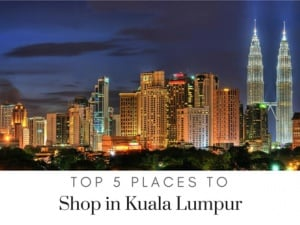 Top 5 Places to Shop in Kuala Lumpur
