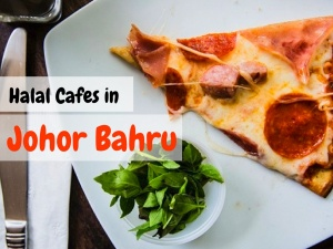 27 Halal Cafes in Johor Bahru You Have To Go To