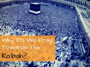 Why Do We Pray towards Mecca? Facts and Direction of the Qibla
