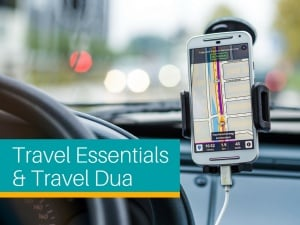 Essentials and Travel Dua - Must Haves for Every Muslim Traveler