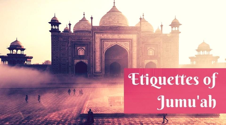 The Etiquettes of Jumu'ah