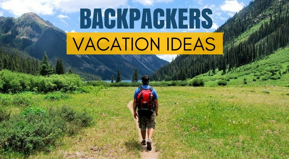 10 Cheap Vacation Ideas for Backpackers