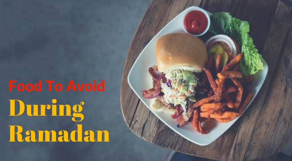 8 Food You Should Probably Avoid During Ramadhan