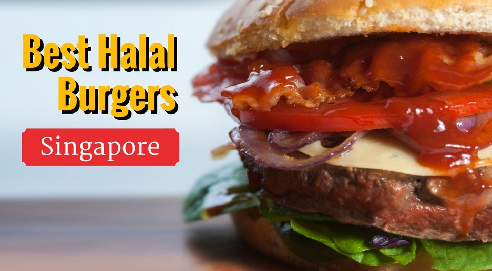 8 Places to Head to for the Best Halal Burgers in Singapore