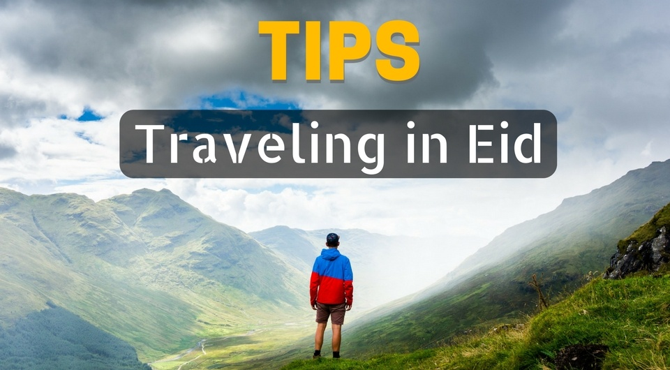 7 Tips for Traveling During Eid