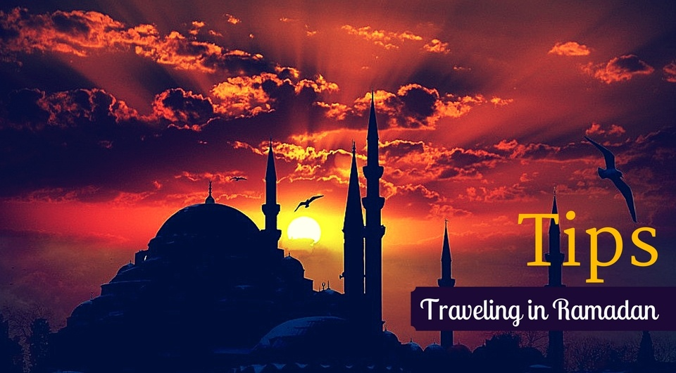 Tips for Traveling During Ramadhan
