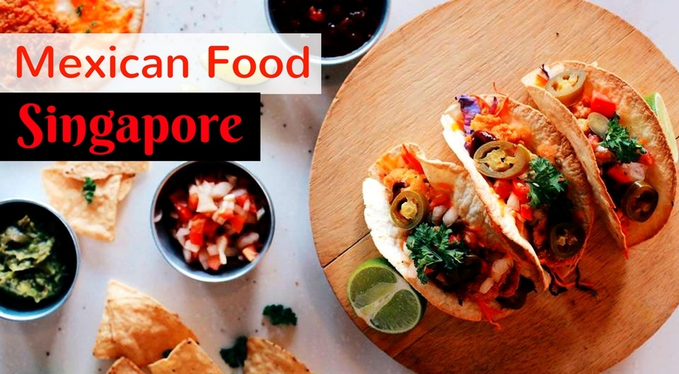 4 Places To Get Mexican Food In Singapore Find Halal Food