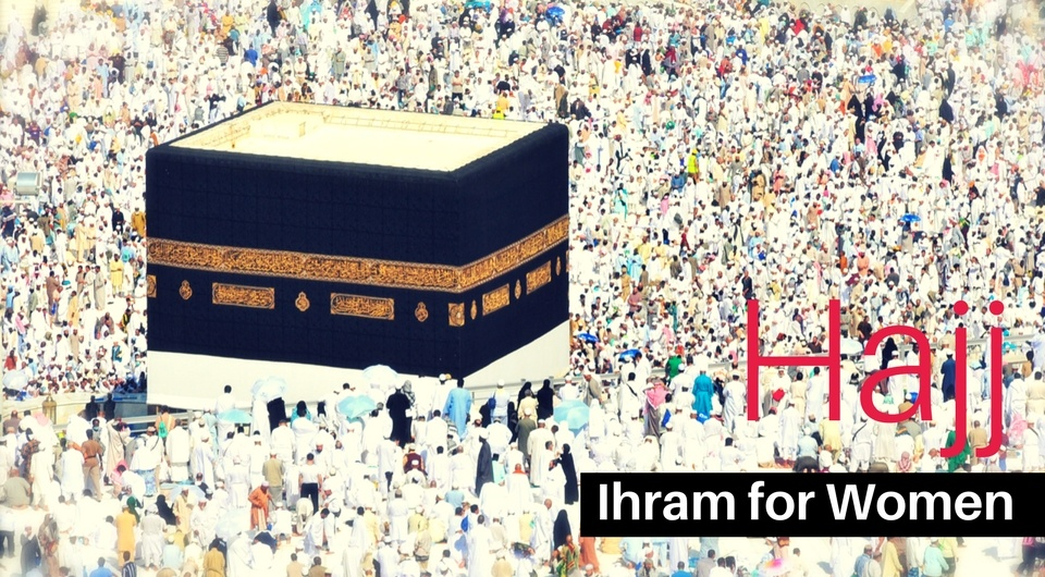 What to observe in the state of Ihram (Women)