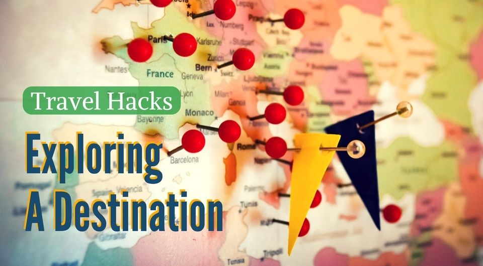 5 Awesome Travel Hacks When Exploring The Destination