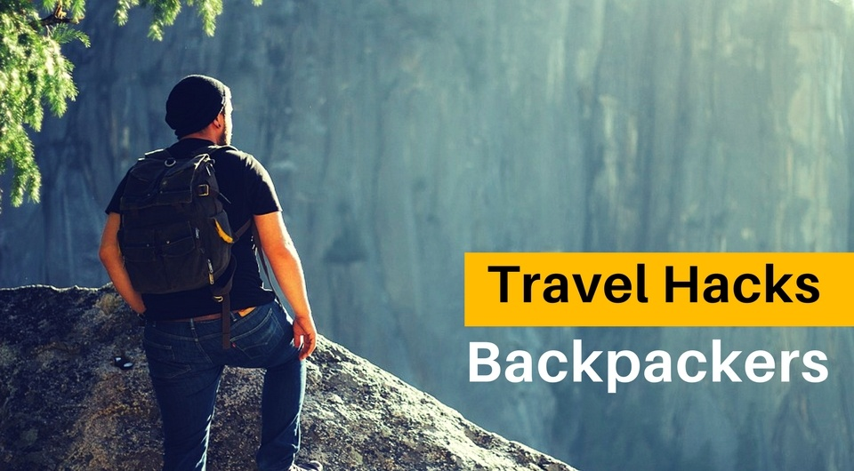 5 Awesome Travel Hacks For Backpackers