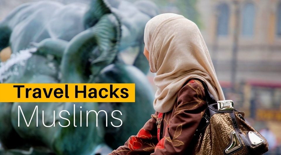 5 Awesome Travel Hacks For Muslims