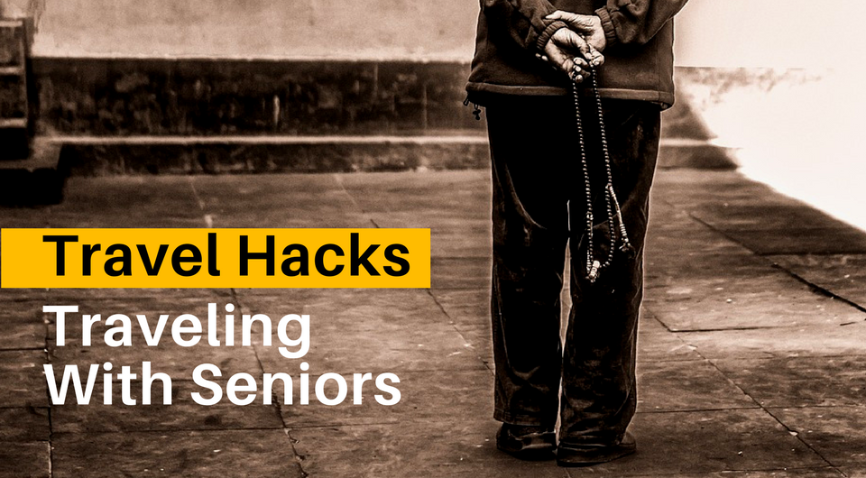 5 Travel Hacks When Traveling With Seniors