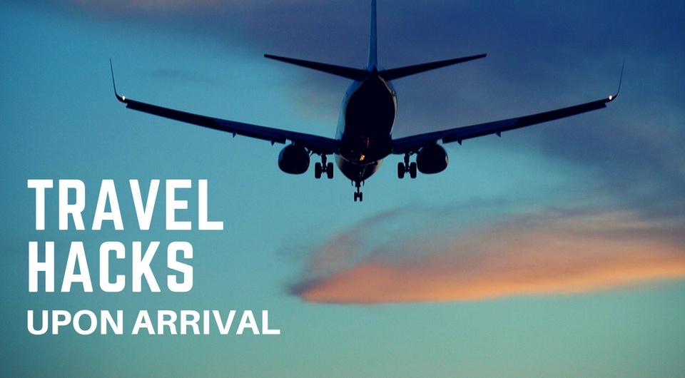 5 Awesome Travel Hacks Upon Arrival