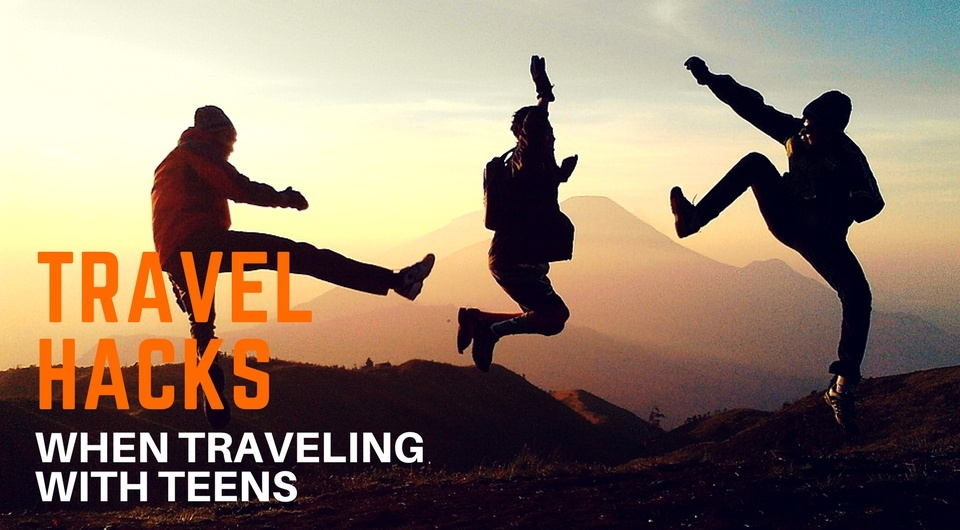 5 Awesome Travel Hacks When Traveling With Your Teens