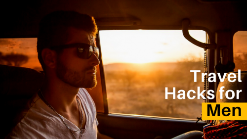 5 Essential Travel Hacks For Men