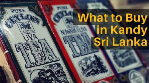 Top 5 Things to Buy in Kandy, Sri Lanka