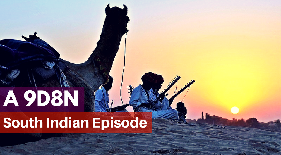 A 9D8N South Indian Episode