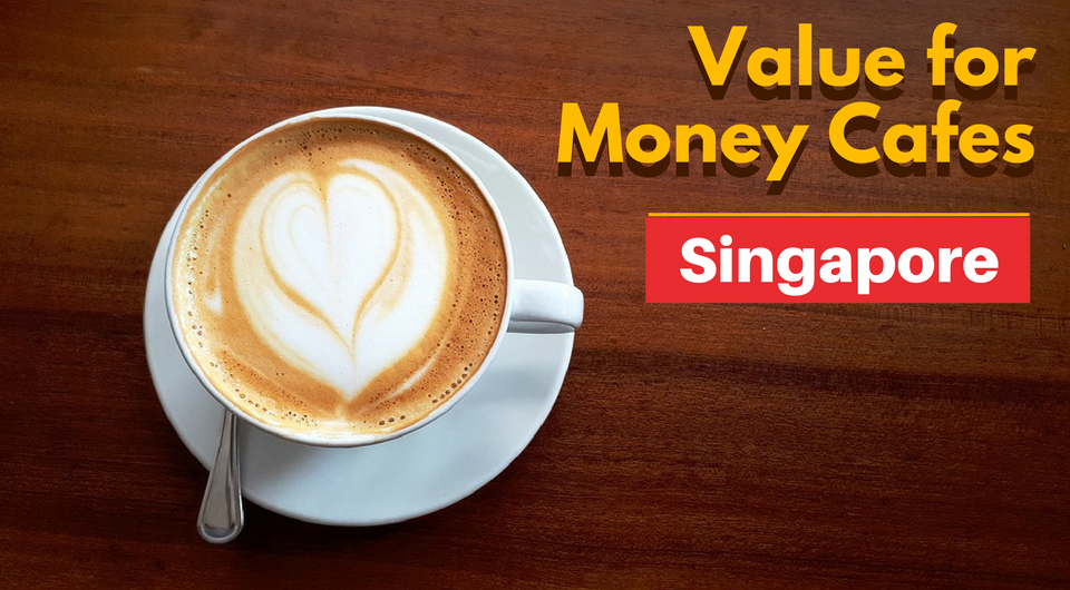 Top 8 Value-for-Money Cafes in Singapore