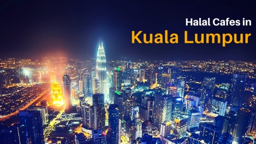 7 Halal Cafes You Must Visit in Kuala Lumpur