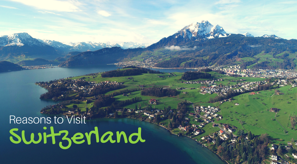 7 Reasons to Visit Spectacular Switzerland