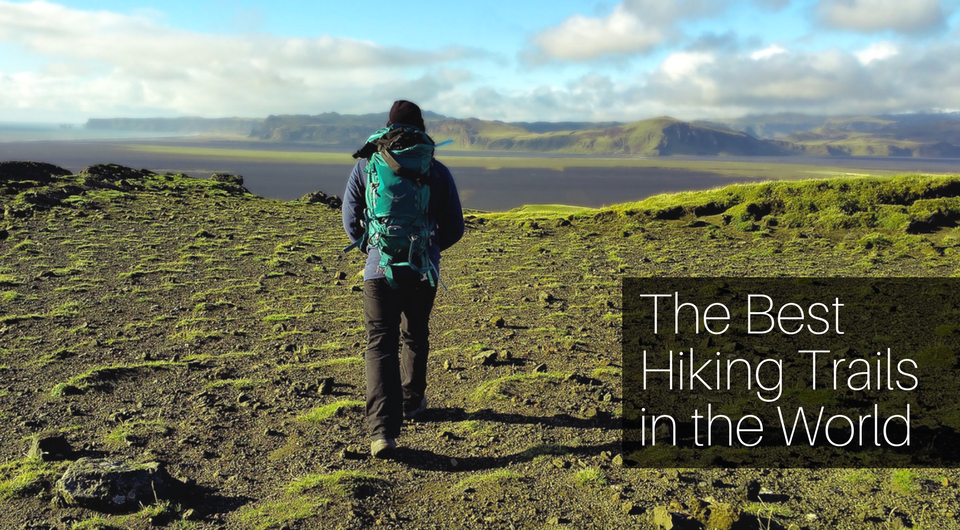 ​The 7 ​Best Hiking Trails in the World that you should try at least once​