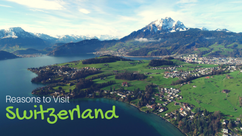 7 Reasons to Visit Spectacular Switzerland