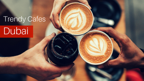 7 Best Trendy Cafés in Dubai
