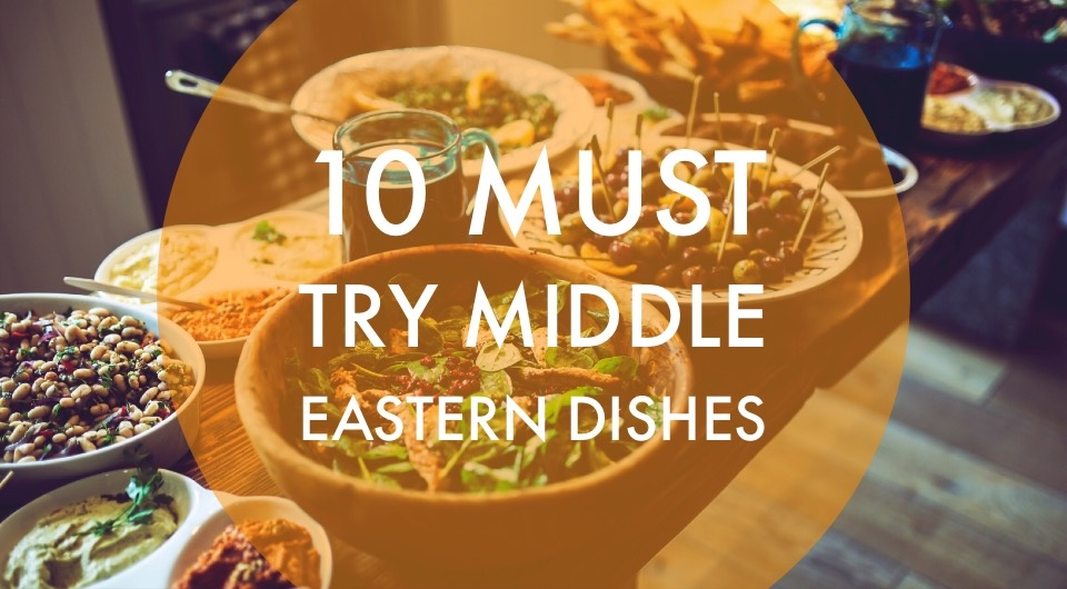 10 Middle Eastern Dishes Everyone Should Try At Least Once