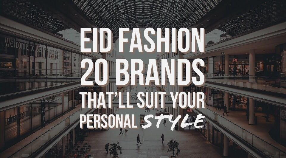 Eid Fashion: 20 Brands That'll Suit your Personal Style this Eid