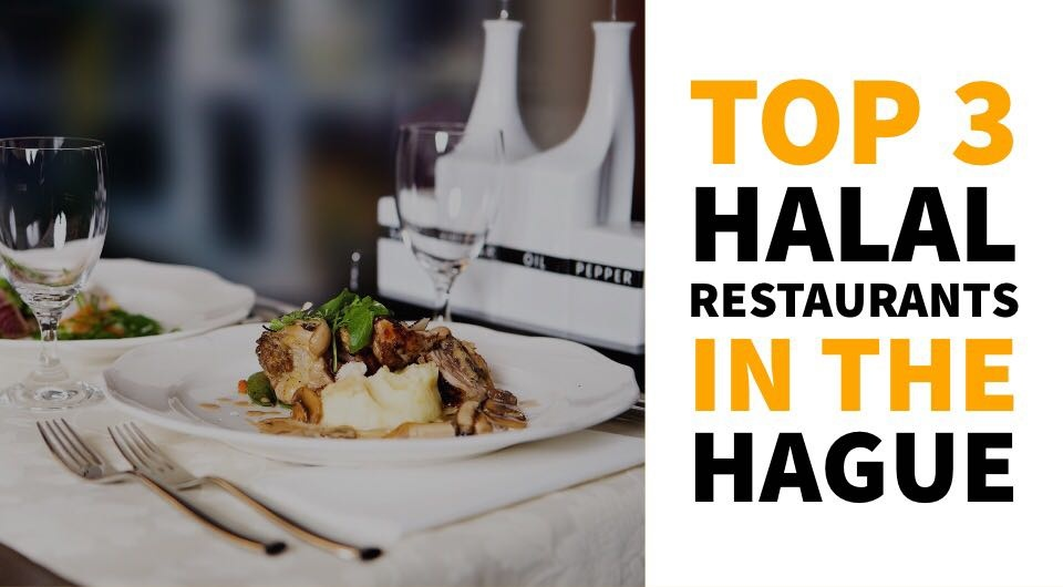 Here's Our Top 3 Halal Restaurants in The Hague That We Want You To Know