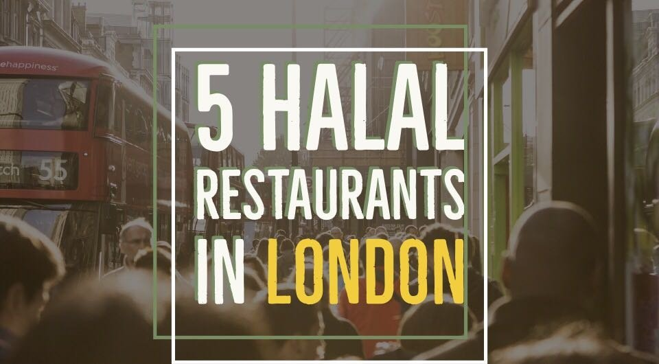 5 Best Restaurants To Have Your Evening Meal While In London (And HALAL!)