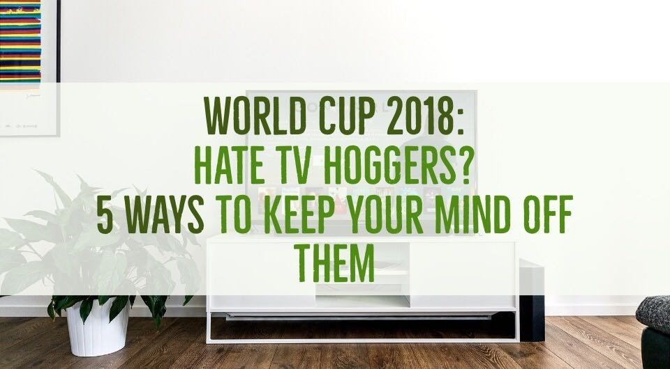What To Do When Football Fans Hog The TV During FIFA World Cup