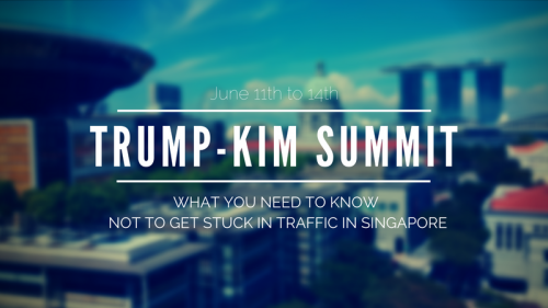 7 Things You Need To Know When Travelling Around Singapore During The Trump-Kim Summit
