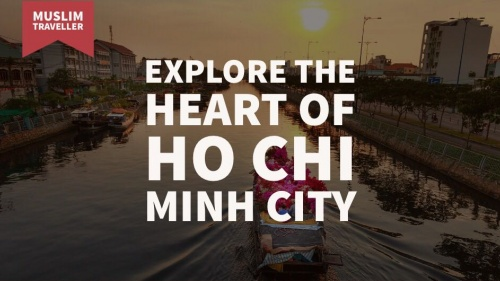 Explore The Heart Of Ho Chi Minh City As A Muslim Traveller