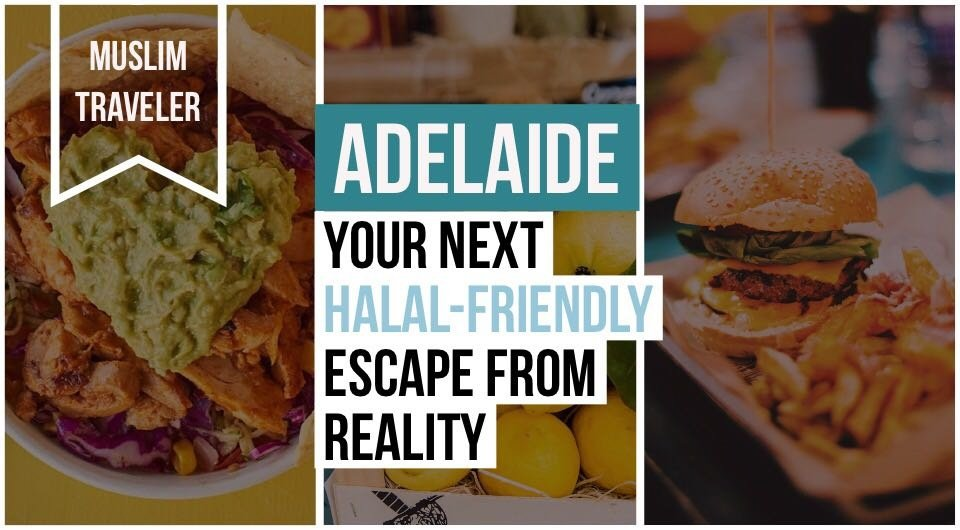 Adelaide: Your Next Halal-Friendly Escape From Reality
