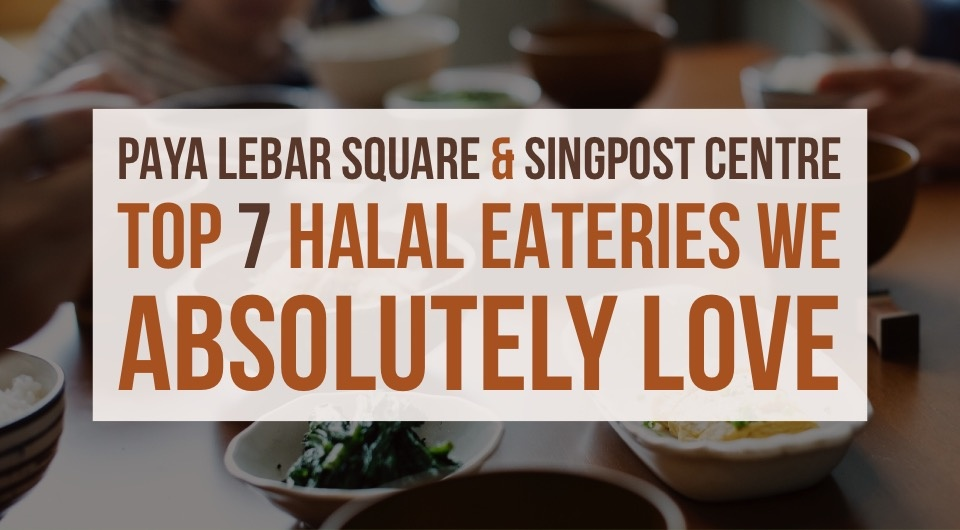 Here's Our Top 7 Halal Food Recommendations You Need To Try At Least Once At Paya Lebar Square & SingPost