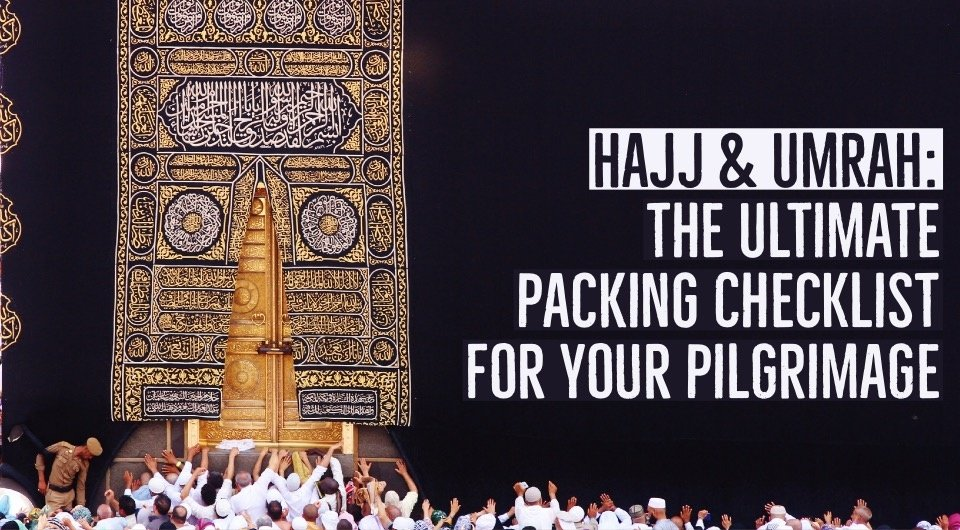 Hajj & Umrah: The Ultimate Packing Checklist For Your Hajj Preparation