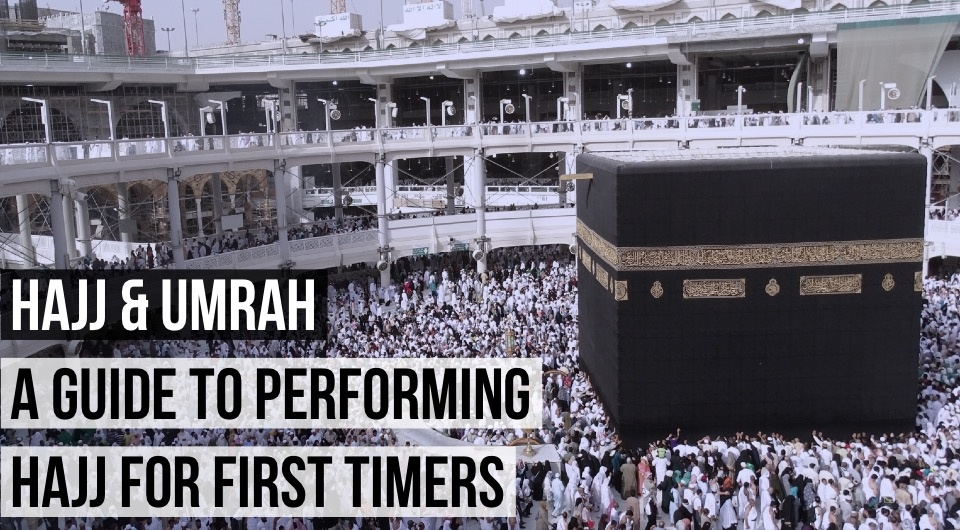 Hajj & Umrah: A Guide To Performing Hajj For First Timers