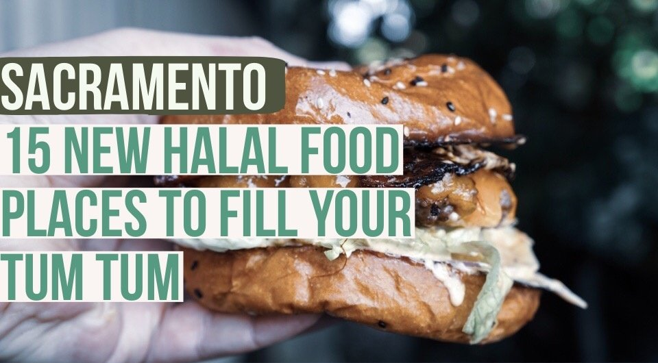 Sacramento: Look Out for These 15 New Halal Food Places That Will Definitely Leave You Drooling