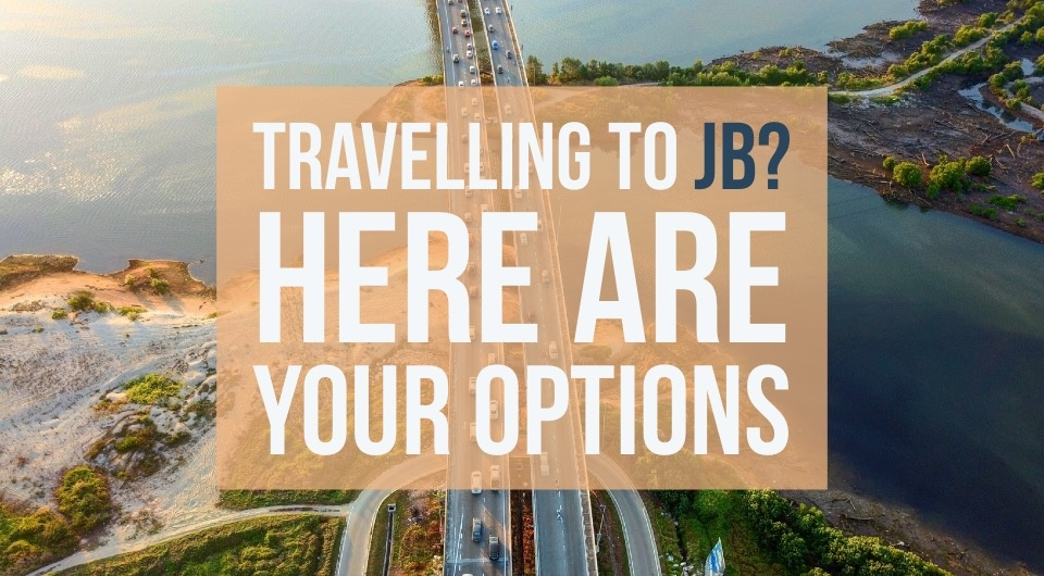 Need A Quick Escape To Johor? Here's How You Can Get To JB Fast!