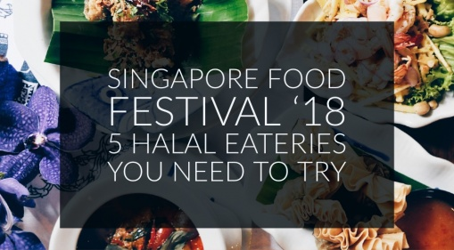 You Don't Want To Miss These 5 Halal Food Eateries In The Singapore Food Festival 2018