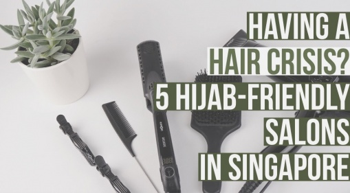 These 5 Hijab-friendly Salons in SG Are Guaranteed To Save You From Your Hair Crisis
