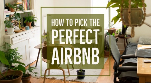 Save Your Holiday! Here's How To Pick The Perfect Airbnb