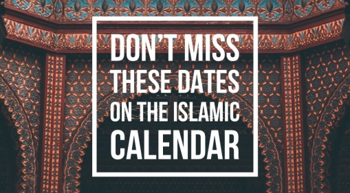 Get Back On Track & Look Forward To These Historic Dates On The Islamic Calendar!