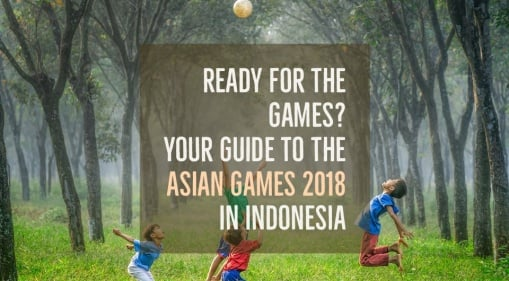 Your Ultimate Guide To The Asian Games 2018 In Jakarta & Palembang